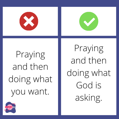 praying and doing what you want vs. praying and then doing what God is asking.