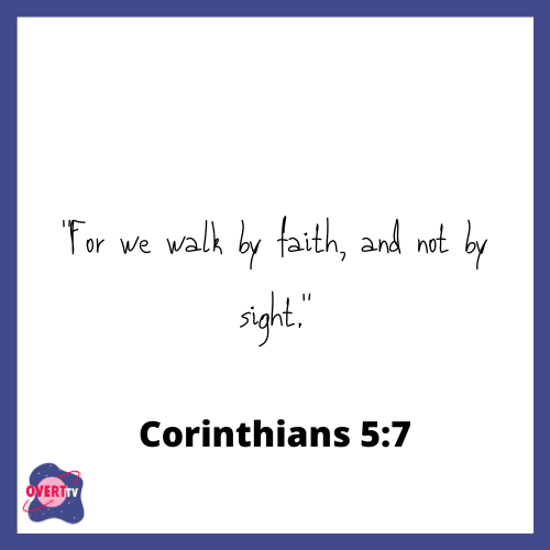 We walk by faith and not by site - Corinthians 5:7